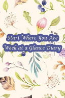Start Where You Are Week at a Glance Diary: Pocket Size Agenda Boost Productivity, Achieve Big Goals, Get Organized. Get Focused. Take Action Today an
