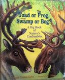 Toad Or Frog, Swamp Or Bog?