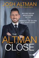 """The Altman Close: Million-Dollar Negotiating Tactics from America's Top-Selling Real Estate Agent"" by Josh Altman"