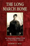 The Long March Home: An American Soldier's Life as a Nazi Slave Laborer