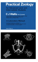 Practical zoology for Advanced Level and intermediate students : a laboratory manual covering the syllabuses in zoology of the General Certificate of Education (Advanced Level) and other examinations of similar standard / by C.J. Wallis