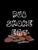 Rub Smoke Eat