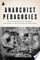 """Anarchist Pedagogies: Collective Actions, Theories, and Critical Reflections on Education"" by Robert H. Haworth, Allan Antliff"
