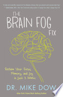 """The Brain Fog Fix: Reclaim Your Focus, Memory, and Joy in Just 3 Weeks"" by Mike Dow"