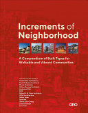 Increments of neighborhood : a compendium of built types for walkable and vibrant communities / Brian O'Looney ; with contributions by Alex Dickson [and 3 others] ; featuring the built work of Torti Gallas and Partners [and 11 others] and others