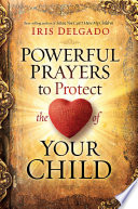 Powerful Prayers to Protect the Heart of Your Child