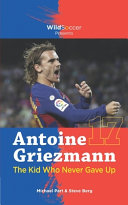 Antoine Griezmann the Kid Who Never Gave Up Book