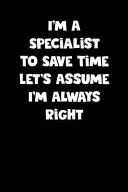 Specialist Notebook Specialist Diary Specialist Journal Funny Gift For Specialist
