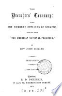 THE PREACHER S TREASURY  BEING ONE HUNDRED OUTLINES OF SERMONS  SELECTED FROM  THE AMERICAN NATIONAL PREACHER