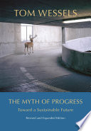 """The Myth of Progress: Toward a Sustainable Future"" by Tom Wessels"