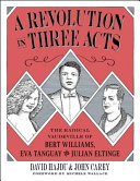 A Revolution in Three Acts: The Radical Vaudeville of Bert Williams, Eva Tanguay, and Julian Eltinge