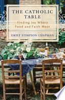 The Catholic Table  Finding Joy Where Food and Faith Meet