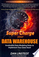 Super Charge Your Data Warehouse  : Invaluable Data Modeling Rules to Implement Your Data Vault