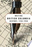 Writing British Columbia History, 1784-1958