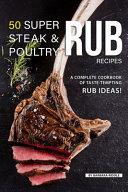 50 Super Steak   Poultry Rub Recipes