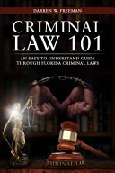 Criminal Law 101  An Easy To Understand Guide Through Florida Criminal Laws Book PDF