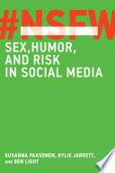 """""""NSFW: Sex, Humor, and Risk in Social Media"""" by Susanna Paasonen, Kylie Jarrett, Ben Light"""