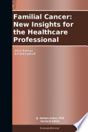 Familial Cancer  New Insights for the Healthcare Professional  2012 Edition Book