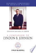 A Companion to Lyndon B  Johnson Book PDF