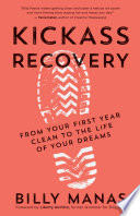 """Kickass Recovery: From Your First Year Clean to the Life of Your Dreams"" by Billy Manas, Liberty De Vitto"