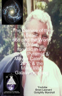 The Demise of the Beast 666 and the World Order Foretold in the Great Pyramid and Mayan Calendar 2012