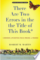 """There Are Two Errors in the the Title of This Book, Revised and Expanded (Again): A Sourcebook of Philosophical Puzzles, Problems, and Paradoxes"" by Robert M. Martin"