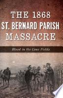 The 1868 St  Bernard Parish Massacre