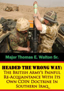Pdf Headed The Wrong Way: The British Army's Painful Re-Acquaintance With Its Own COIN Doctrine In Southern Iraq
