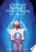 A Spiritual Journal of Holistic Healing from a ~ Z