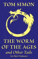 The Worm of the Ages and Other Tails