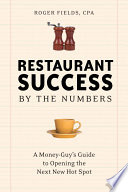 """Restaurant Success by the Numbers: A Money-Guy's Guide to Opening the Next Hot Spot"" by Roger Fields"
