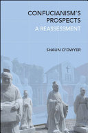Confucianism's prospects : a reassessment / Shaun O'Dwyer