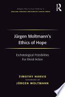J  rgen Moltmann s Ethics of Hope Book PDF