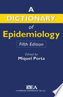 """A Dictionary of Epidemiology"" by Institut Municipal d'Investigacio Medica Miquel Porta Professor and Head of the Clinical & Molecular Epidemiology of Cancer Unit, Universitat Autonoma de Barcelona ofessor of Preventive Medicine & Public Health, junct Professor of Epidemiology University of North Carolina at Chapel Hill"