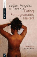 Better angels: a parable ; and Eating pomegranates naked