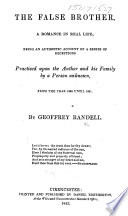The False Brother, a Romance in Real Life, Being an Authentic Account of a Series of Deceptions Practised Upon the Author and His Family by a Person Unkown, from the Year 1836 Until 1841