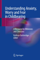 Understanding Anxiety, Worry and Fear in Childbearing
