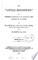 The  little housewife   or  Domestic economy for schools  by W E    mrs  Buck  and H  Major