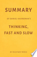 Summary of Daniel Kahneman   s Thinking  Fast and Slow by Milkyway Media Book