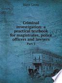 Criminal investigation  a practical textbook for magistrates  police officers and lawyers  Book