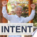 The Art of Living With Intent  60 Days of Intentions and Inspirations to Transform Your Life