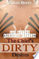 Gay Native American Fiction: The Chief's Dirty Desires: (First Time Gay Romance Action) (MM Gay, Bisexual Romance, Short Story)
