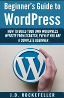 Beginner's Guide to Wordpress: How to Build Your Own Wordpress ...