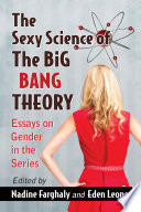 """The Sexy Science of The Big Bang Theory: Essays on Gender in the Series"" by Nadine Farghaly, Eden Leone"