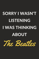 Sorry I Wasn T Listening I Was Thinking About The Beatles