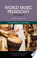 World Music Pedagogy  Volume V  Choral Music Education