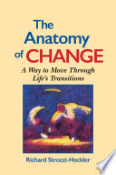 """Anatomy of Change: A Way to Move Through Life's Transitions"" by Richard Strozzi-Heckler"