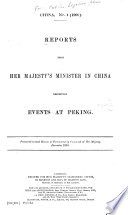 Reports from Her Majesty's Minister in China Respecting Events at Peking, Presented to Both Houses of Parliament by Command of Her Majesty, December 1900 by Great Britain. Foreign Office PDF