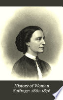 History of Woman Suffrage  1861 1876