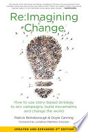 Re:Imagining Change  : How to Use Story-Based Strategy to Win Campaigns, Build Movements, and Change the World